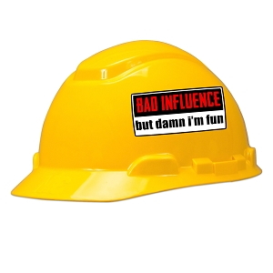 Bad Influence But Damn I'm Fun Hard Hat Helmet Sticker